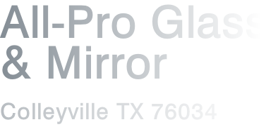 All-Pro Glass & Mirror  Colleyville TX 76034